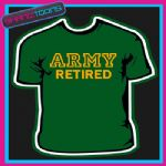 X ARMY RETIRED  SLOGAN TSHIRT ALL SIZES & COLOURS